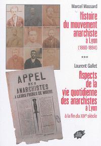 Histoire du mouvement anarchiste à Lyon (1880-1894). Suivi de Aspects de la vie quotidienne des anarchistes à Lyon à la fin du XIXe siècle