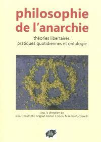 Philosophie de l'anarchie : théories libertaires, pratiques quotidiennes et ontologie : actes du colloque de Lyon, mai 2011