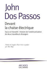 Devant la chaise électrique : Sacco et Vanzetti, histoire de l'américanisation de deux travailleurs étrangers