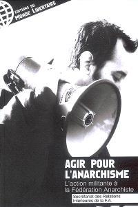 L'action militante à la Fédération anarchiste : monter un groupe, rompre l'isolement : agir pour l'anarchisme !