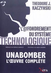 L'effondrement du système technologique : Unabomber, l'oeuvre complète