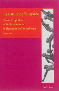 La nature de l'entraide : Pierre Kropotkine et les fondements biologiques de l'anarchisme