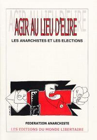 Agir au lieu d'élire : les anarchistes et les élections