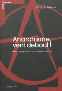 Anarchisme, vent debout ! : idées reçues sur le mouvement libertaire
