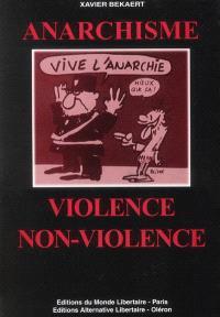 Anarchisme, violence et non-violence : petite anthologie de la révolution non-violente chez les principaux précurseurs et théoriciens de l'anarchisme; Suivi de La violence dans la révolution