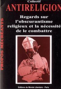 Antireligion : regards sur l'obscurantisme religieux et la nécessité de le combattre