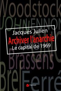 Archiver l'anarchie  : le capital de 1969 : essai