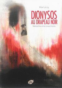 Dionysos au drapeau noir : Nietzsche et les anarchistes