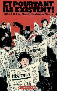 Et pourtant ils existent ! 1954-2004 : le Monde Libertaire a 50 ans : avec des textes ou dessins de Julien Blanc, Cabu, Albert Camus...