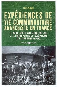 Expériences de vie communautaire anarchiste en France : le milieu libre de Vaux (Aisne) 1902-1907 et la colonie naturiste et végétalienne de Bascon (Aisne) 1911-1951