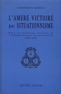 L'amère victoire du situationnisme : pour une histoire critique de l'Internationale situationniste