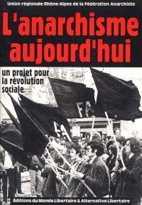 L'anarchisme aujourd'hui : un projet de révolution sociale