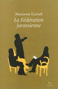 La Fédération jurassienne : les origines de l'anarchisme en Suisse