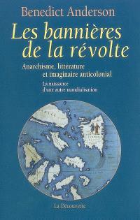 Les bannières de la révolte : anarchisme, littérature et imaginaire anticolonial : la naissance d'une autre mondialisation