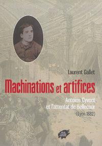 Machinations et artifices : Antoine Cyvoct et l'attentat de Bellecour (Lyon 1882)
