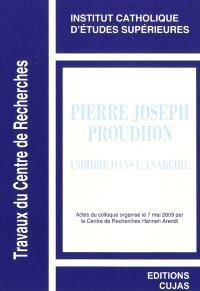Pierre-Joseph Proudhon, l'ordre dans l'anarchie : actes du colloque