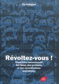 Révoltez-vous ! : répertoire non exhaustif des idées, des pratiques et des revendications anarchistes