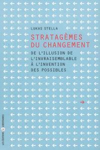 Stratagèmes du changement : de l'illusion de l'invraisemblable à l'invention des possibles