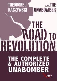 The road to revolution : the complete & authorized Unabomber