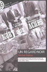 Un regard noir : la mouvance anarchiste française au seuil de la Seconde Guerre mondiale et sous l'occupation nazie (1936-1945)