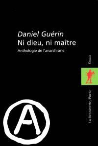 Ni Dieu, ni maître : anthologie de l'anarchisme