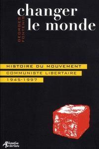 Changer le monde : histoire du mouvement communiste libertaire : 1945-1997