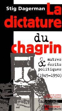 La dictature du chagrin : et autres écrits politiques, 1945-1950