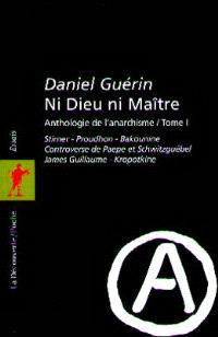 Ni Dieu ni maître : anthologie de l'anarchisme. Volume 1