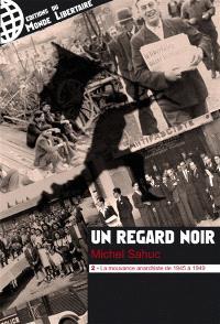 Un regard noir. Volume 2, La mouvance anarchiste de 1945 à 1949