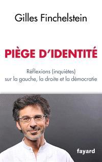 Piège d'identité : réflexions (inquiètes) sur la gauche, la droite et la démocratie