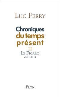Chroniques du temps présent. Volume 2, Le Figaro : 2011-2014
