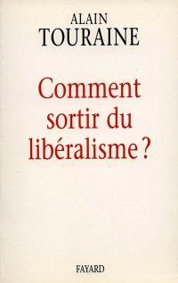 Comment sortir du libéralisme ?