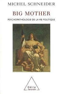 Big mother : psychopathologie de la vie politique