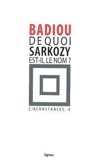 Circonstances. Volume 4, De quoi Sarkozy est-il le nom ?