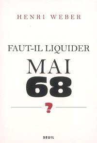 Faut-il liquider Mai 68 ? : essai sur les interprétations des évènements