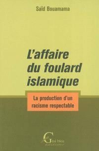 L'affaire du foulard islamique : la production d'un racisme respectable