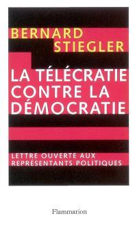 La télécratie contre la démocratie : lettre ouverte aux représentants politiques