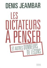 Les dictateurs à penser et autres donneurs de leçons