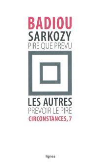 Circonstances. Volume 7, Sarkozy, pire que prévu : les autres, prévoir le pire