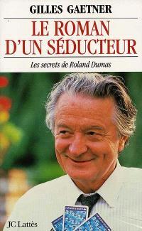 Le roman d'un séducteur : les secrets de Roland Dumas
