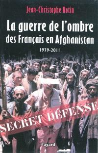 La guerre de l'ombre des Français en Afghanistan : 1979-2011