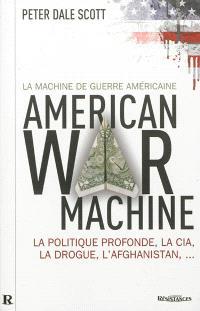 American war machine, la machine de guerre américaine : la politique profonde, la CIA, la drogue, l'Afghanistan...