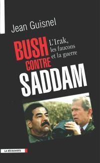 Bush contre Saddam : l'Irak, les faucons et la guerre