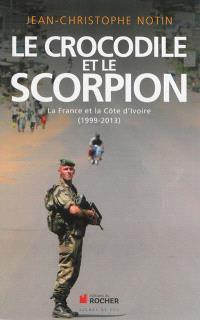 Le crocodile et le scorpion : la France et la Côte d'Ivoire : 1999-2013