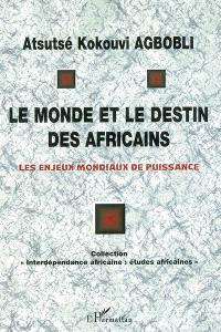 Le monde et le destin des Africains : les enjeux mondiaux de puissance