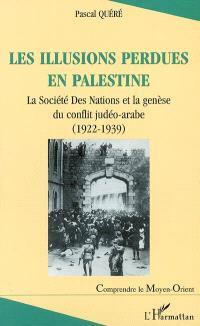 Les illusions perdues en Palestine : la Société des Nations et la genèse du conflit judéo-arabe (1922-1939)