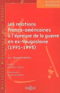 Les relations franco-américaines à l'épreuve de la guerre en ex-Yougoslavie, 1991-1995 : le partage du fardeau de la sécurité transatlantique