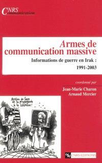 Armes de communication massive : informations de guerre en Irak : 1991-2003