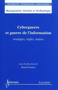Cyberguerre et guerre de l'information : stratégies, règles, enjeux