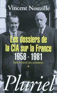Dans le secret des présidents. Volume 1, Les dossiers de la CIA sur la France, 1958-1981